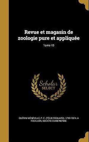 Bog, hardback Revue Et Magasin de Zoologie Pure Et Appliquee; Tome 13 af A. Focillon