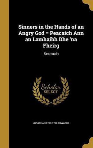 Bog, hardback Sinners in the Hands of an Angry God = Peacaich Ann an Lamhaibh Dhe 'na Fheirg af Jonathan 1703-1758 Edwards