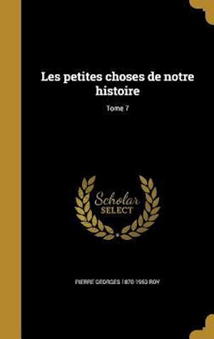 Bog, hardback Les Petites Choses de Notre Histoire; Tome 7 af Pierre Georges 1870-1953 Roy