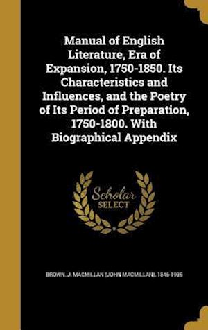 Bog, hardback Manual of English Literature, Era of Expansion, 1750-1850. Its Characteristics and Influences, and the Poetry of Its Period of Preparation, 1750-1800.
