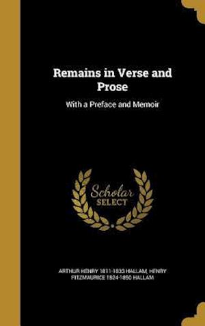 Bog, hardback Remains in Verse and Prose af Arthur Henry 1811-1833 Hallam, Henry Fitzmaurice 1824-1850 Hallam