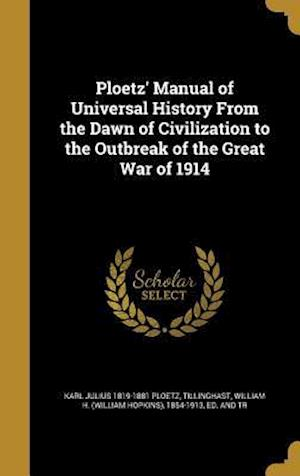 Bog, hardback Ploetz' Manual of Universal History from the Dawn of Civilization to the Outbreak of the Great War of 1914 af Karl Julius 1819-1881 Ploetz