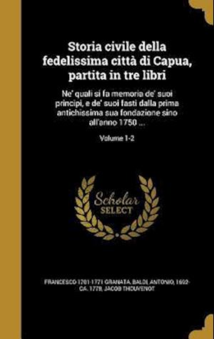 Bog, hardback Storia Civile Della Fedelissima Citta Di Capua, Partita in Tre Libri af Francesco 1701-1771 Granata, Jacob Thouvenot