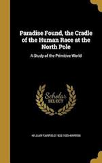 Paradise Found, the Cradle of the Human Race at the North Pole af William Fairfield 1833-1929 Warren