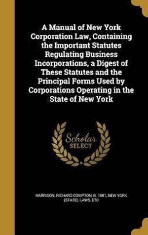 Bog, hardback A Manual of New York Corporation Law, Containing the Important Statutes Regulating Business Incorporations, a Digest of These Statutes and the Princip