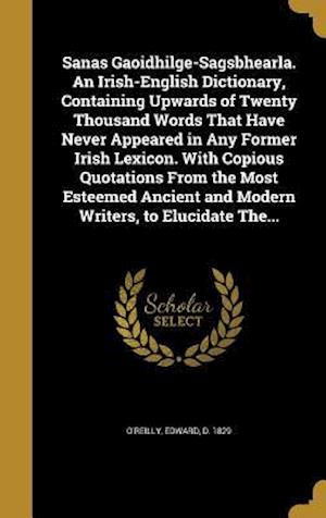 Bog, hardback Sanas Gaoidhilge-Sagsbhearla. an Irish-English Dictionary, Containing Upwards of Twenty Thousand Words That Have Never Appeared in Any Former Irish Le
