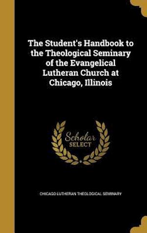 Bog, hardback The Student's Handbook to the Theological Seminary of the Evangelical Lutheran Church at Chicago, Illinois