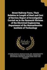 Street Railway Fares, Their Relation to Length of Haul and Cost of Service; Report of Investigation Carried on in the Research Division of the Electri af David James 1890- McGrath