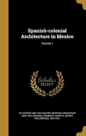 Bog, hardback Spanish-Colonial Architecture in Mexico; Volume 1 af Bertram Grosvenor 1869-1924 Goodhue, Sylvester 1850-1927 Baxter