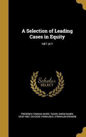 Bog, hardback A Selection of Leading Cases in Equity; Vol 1 PT 1 af Frederick Thomas White