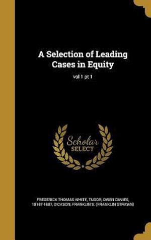 Bog, hardback A Selection of Leading Cases in Equity; Vol 1 PT 1 af Frederick Thomas White
