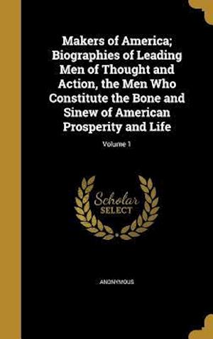 Bog, hardback Makers of America; Biographies of Leading Men of Thought and Action, the Men Who Constitute the Bone and Sinew of American Prosperity and Life; Volume