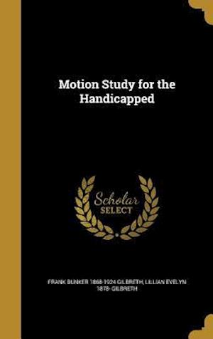 Bog, hardback Motion Study for the Handicapped af Lillian Evelyn 1878- Gilbreth, Frank Bunker 1868-1924 Gilbreth