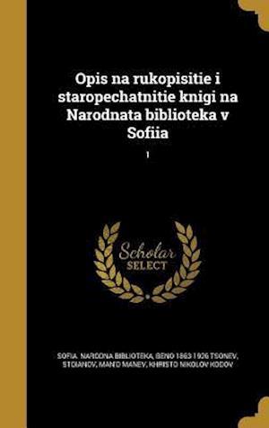 Bog, hardback Opis Na Rukopisitie I Staropechatnitie Knigi Na Narodnata Biblioteka V Sofiia; 1 af Beno 1863-1926 Tsonev