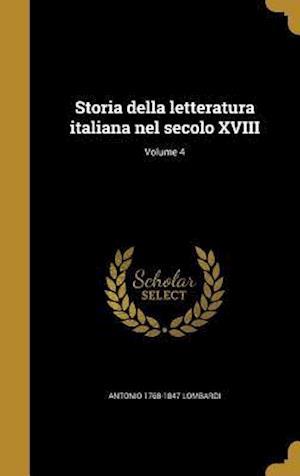 Bog, hardback Storia Della Letteratura Italiana Nel Secolo XVIII; Volume 4 af Antonio 1768-1847 Lombardi