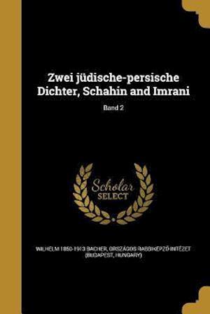 Bog, paperback Zwei Judische-Persische Dichter, Schahin and Imrani; Band 2 af Wilhelm 1850-1913 Bacher