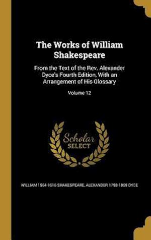 Bog, hardback The Works of William Shakespeare af William 1564-1616 Shakespeare, Alexander 1798-1869 Dyce