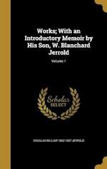 Works; With an Introductory Memoir by His Son, W. Blanchard Jerrold; Volume 1