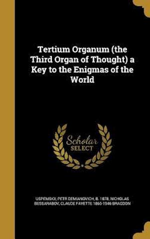 Bog, hardback Tertium Organum (the Third Organ of Thought) a Key to the Enigmas of the World af Nicholas Bessarabov, Claude Fayette 1866-1946 Bragdon