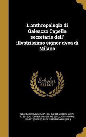 Bog, hardback L'Anthropologia Di Galeazzo Capella Secretario Dell' Illvstrissimo Signor Dvca Di Milano af Galeazzo Flavio 1487-1537 Capra