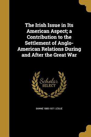 Bog, paperback The Irish Issue in Its American Aspect; A Contribution to the Settlement of Anglo-American Relations During and After the Great War af Shane 1885-1971 Leslie