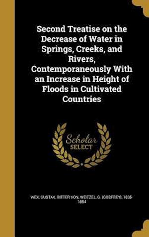 Bog, hardback Second Treatise on the Decrease of Water in Springs, Creeks, and Rivers, Contemporaneously with an Increase in Height of Floods in Cultivated Countrie