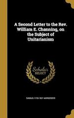 A Second Letter to the REV. William E. Channing, on the Subject of Unitarianism af Samuel 1770-1821 Worcester