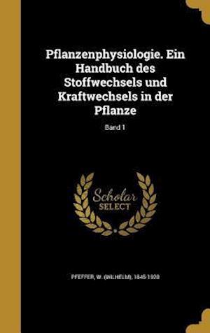 Bog, hardback Pflanzenphysiologie. Ein Handbuch Des Stoffwechsels Und Kraftwechsels in Der Pflanze; Band 1