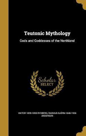 Bog, hardback Teutonic Mythology af Viktor 1828-1895 Rydberg, Rasmus Bjorn 1846-1936 Anderson