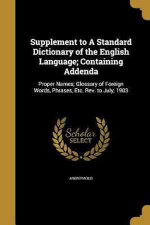 Bog, paperback Supplement to a Standard Dictionary of the English Language; Containing Addenda
