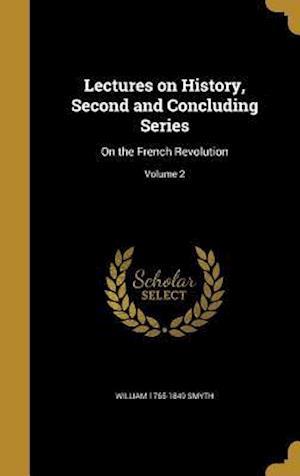 Bog, hardback Lectures on History, Second and Concluding Series af William 1765-1849 Smyth