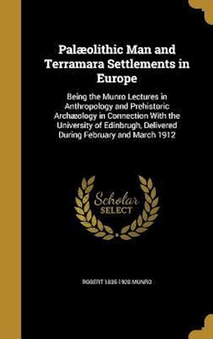 Bog, hardback Palaeolithic Man and Terramara Settlements in Europe af Robert 1835-1920 Munro