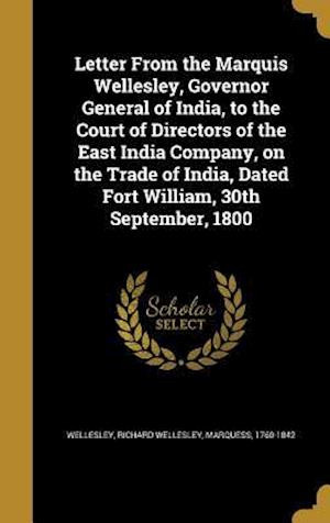 Bog, hardback Letter from the Marquis Wellesley, Governor General of India, to the Court of Directors of the East India Company, on the Trade of India, Dated Fort W