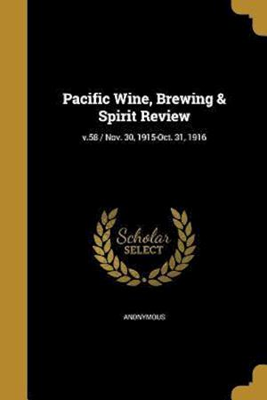 Bog, paperback Pacific Wine, Brewing & Spirit Review; V.58 / Nov. 30, 1915-Oct. 31, 1916