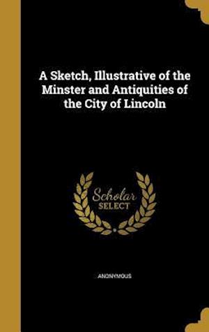 Bog, hardback A Sketch, Illustrative of the Minster and Antiquities of the City of Lincoln