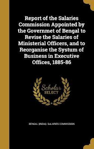 Bog, hardback Report of the Salaries Commission Appointed by the Governmet of Bengal to Revise the Salaries of Ministerial Officers, and to Reorganise the Systum of