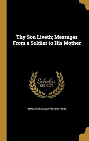 Bog, hardback Thy Son Liveth; Messages from a Soldier to His Mother