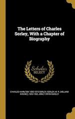 The Letters of Charles Sorley, with a Chapter of Biography af Charles Hamilton 1895-1915 Sorley, Janet Smith Sorley
