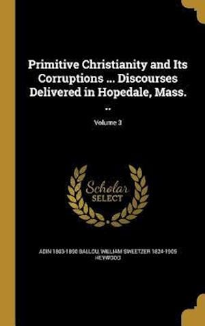 Bog, hardback Primitive Christianity and Its Corruptions ... Discourses Delivered in Hopedale, Mass. ..; Volume 3 af Adin 1803-1890 Ballou, William Sweetzer 1824-1905 Heywood
