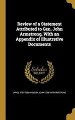 Review of a Statement Attributed to Gen. John Armstrong, with an Appendix of Illustrative Documents af James 1751-1836 Madison, John 1758-1843 Armstrong