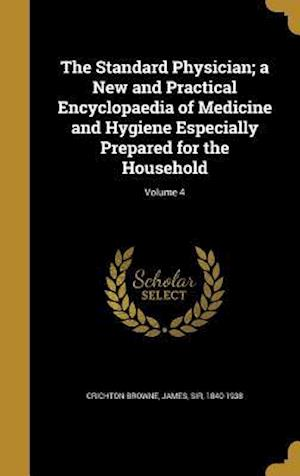 Bog, hardback The Standard Physician; A New and Practical Encyclopaedia of Medicine and Hygiene Especially Prepared for the Household; Volume 4