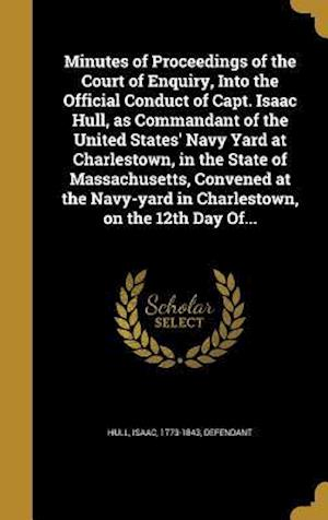 Bog, hardback Minutes of Proceedings of the Court of Enquiry, Into the Official Conduct of Capt. Isaac Hull, as Commandant of the United States' Navy Yard at Charle