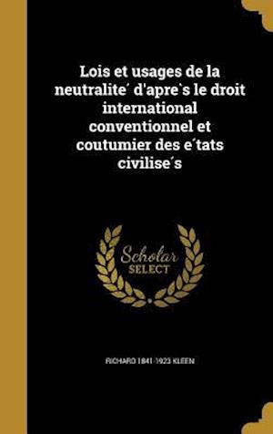 Bog, hardback Lois Et Usages de La Neutralite D'Apre S Le Droit International Conventionnel Et Coutumier Des E Tats Civilise S af Richard 1841-1923 Kleen