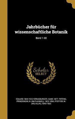 Bog, hardback Jahrbucher Fur Wissenschaftliche Botanik; Band 1-50 af Eduard 1844-1912 Strasburger, Hans 1877- Fitting