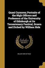 Quasi Cursores; Portraits of the High Officers and Professors of the University of Edinburgh at Its Tercentenary Festival, Drawn and Etched by William af William 1848-1917 Hole