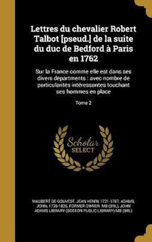 Bog, hardback Lettres Du Chevalier Robert Talbot [Pseud.] de La Suite Du Duc de Bedford a Paris En 1762