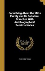 Something about the Mills Family and Its Collateral Branches with Autobiographical Reminiscences af Frank Moody Mills