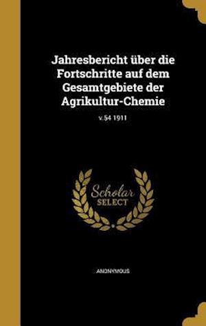 Bog, hardback Jahresbericht Uber Die Fortschritte Auf Dem Gesamtgebiete Der Agrikultur-Chemie; V.54 1911