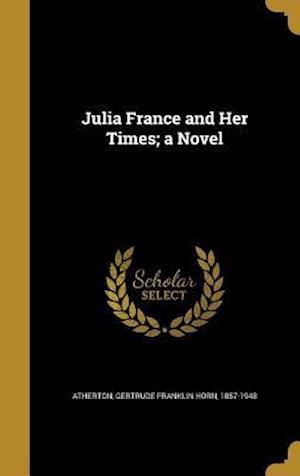 Bog, hardback Julia France and Her Times; A Novel