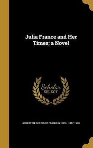 Bog, hardback Julia France and Her Times; A Novel